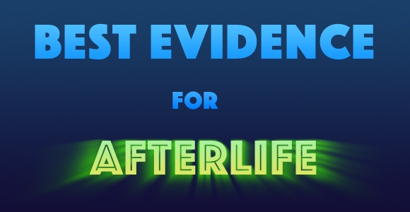 Best Evidence for Afterlife